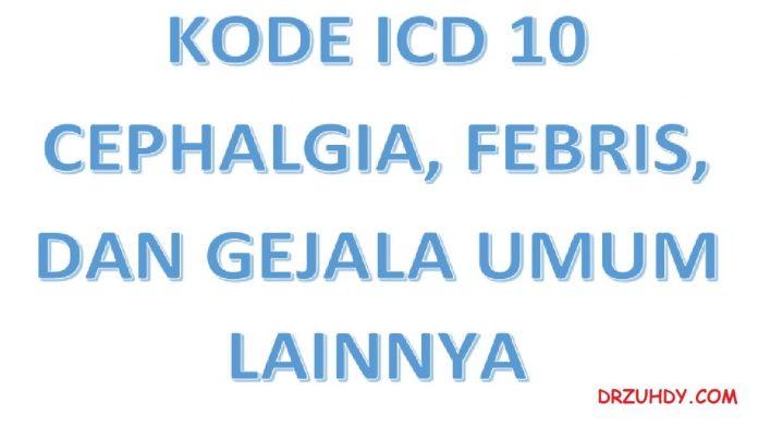 kode icd 10 cephalgia febris dan gejala lainnya