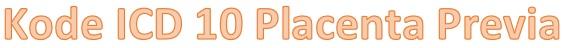 Kode icd 10 placenta previa
