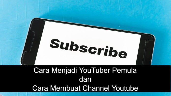 Cara Menjadi YouTuber Pemula dan Cara Membuat Channel Youtube
