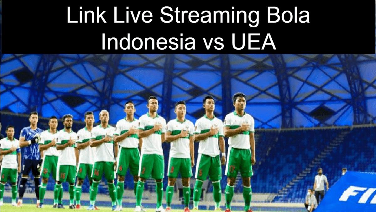 Link Live Streaming Bola Indonesia vs UEA