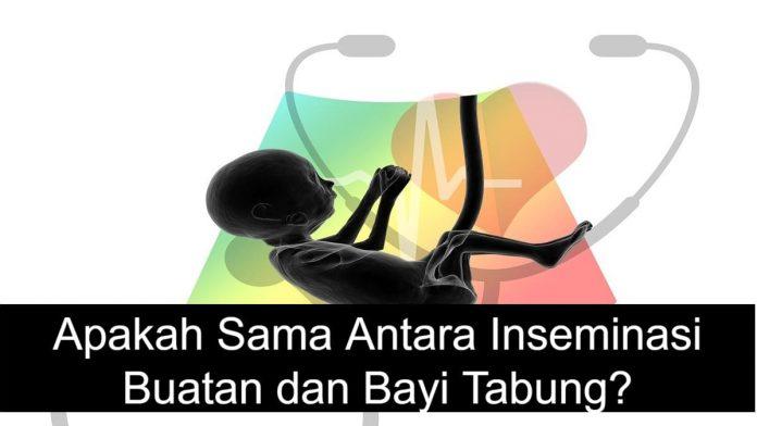 Apakah Sama Antara Inseminasi Buatan dan Bayi Tabung